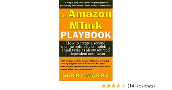 The Amazon MTurk Playbook: How to Create a Second Income Online by  Completing Small Tasks as an Outsourced Independent Contractor See more
