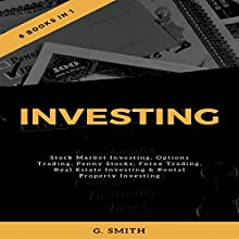 Investing: 6 Books in 1: Stock Market Investing, Options Trading, Penny Stocks, Forex Trading, Real Estate Investing & Rental Property Investing Audiobook by G. Smith Narrated by Rob Drex, Michael Ahr, Michael Hatak