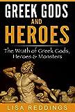 Greek Gods and Heroes: The Wrath of Greek Gods, Heroes & Monsters - Greek Mythology for Beginners The Ultimate History Guide (Greek Mythology - Gods, Heroes & Monsters)