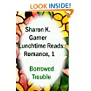 Lunchtime Reads: Romance 1, Borrowed Trouble