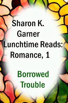 Lunchtime Reads: Romance 1, Borrowed Trouble by [Garner, Sharon K.]