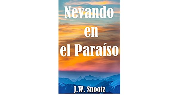 Nevando en el Paraíso: El Denver Novela (The Paradise Series nº 3) (Spanish Edition) - Kindle edition by J.W. Snootz. Literature & Fiction Kindle eBooks ...