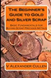 The Beginner's Guide to Gold and Silver Scrap, V. Cullen, 1483979563