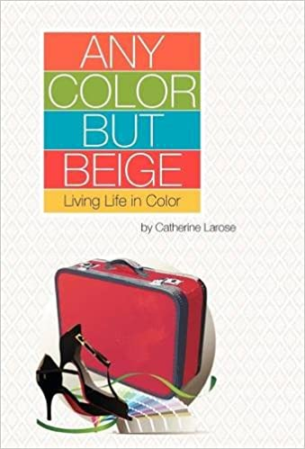 Any Color but Beige: Living Life in Color: Catherine Larose ...