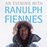 An Evening with Ranulph Fiennes (Unabridged) | Ranulph Fiennes