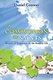 img - for A Communion of Saints: Dreams of Happiness on the Road to Life by Daniel Conway (2011-05-03) book / textbook / text book