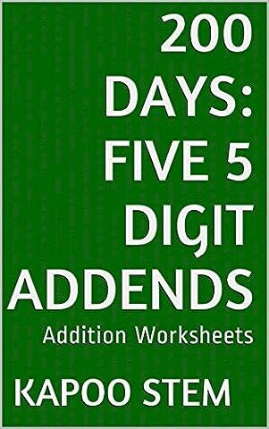 200 Addition Worksheets with Five 5-Digit Addends: Math Practice Workbook (200 Days Math Addition Series)