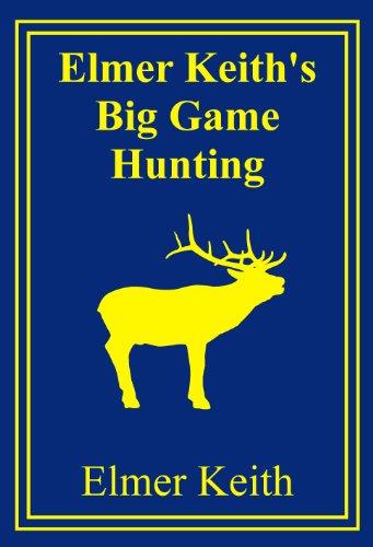 - Elmer Keith's Big Game Hunting