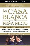 La Casa Blanca de Peña Nieto (edición actualizada): La historia que cimbró a un gobierno (Spanish Edition)