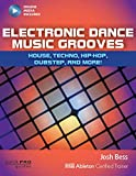 Electronic Dance Music Grooves: House, Techno, Hip-Hop, Dubstep and More! (Quick Pro Guides)