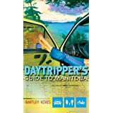 A Daytripper's Guide to Manitoba: Exploring Canada's Undiscovered Province by Bartley Kives (2006-06-05)