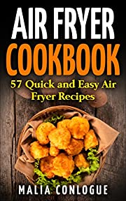 Air Fryer Cookbook: 57 Quick and Easy Air Fryer Recipes (Delicious and Healthy Recipes Book 1)