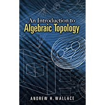 An Introduction to Algebraic Topology (Dover Books on Mathematics)