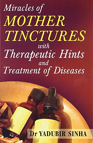 Miracles of Mother Tinctures: With Therapeutic Hints and Treatment of Diseases