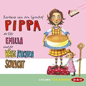 Pippa, die Elfe Emilia und die Käsekuchenschlacht (Pippa & die Elfe Emilia 2) Hörbuch