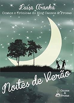 Noites de Verão: Contos e Crônicas do blog Causos & Prosas por [Aranha, Luísa]