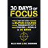 30 Days of Focus: The Step-by-Step Guide to Supercharge Your Productivity and Crush Your Goals in the Next 30 Days