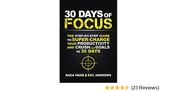 Amazon 30 days of focus the step by step guide to supercharge amazon 30 days of focus the step by step guide to supercharge your productivity and crush your goals in the next 30 days ebook raza imam kindle fandeluxe Choice Image