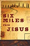 img - for Six Miles from Jesus (Pack of 25) (Proclaiming the Gospel) book / textbook / text book