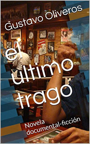 Amazon.com: el ultimo trago: Novela documental-ficción (Los ...