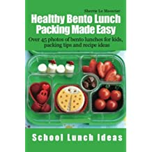 Healthy Bento Lunch Packing Made Easy: Over 45 photos of bento lunches for kids, packing tips and recipe ideas (School Lunch Ideas)