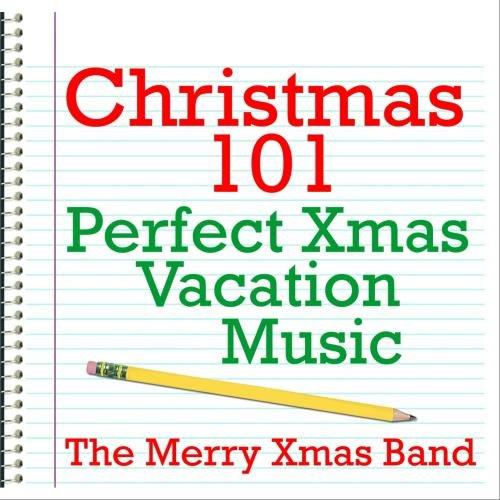 Christmas 101 - Perfect Xmas Vacation Music
