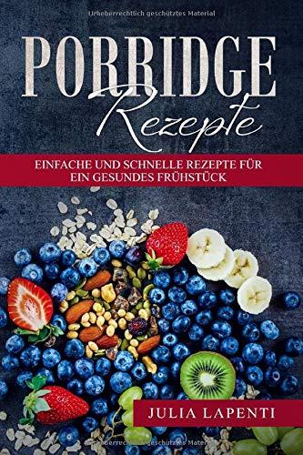 Porridge Rezepte  Einfache Und Schnelle Rezepte Für Ein Gesundes Frühstück
