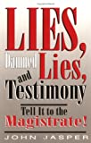 Lies, Damned Lies, and Testimony: Tell It to the Magistrate!