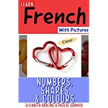 Learn French Easily With Pictures: Numbers, Shapes & Colours  Picture Book For Children & Adults (Easy French 2)