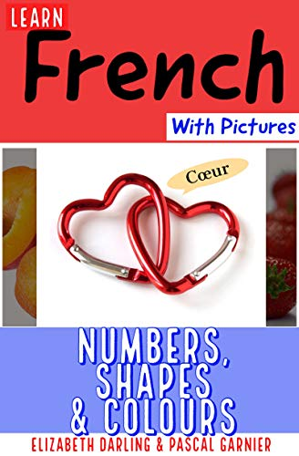 French Number Flash Cards - Learn French Easily With Pictures: Numbers, Shapes & Colours  Picture Book For Children & Adults (Easy French 2)