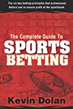 The Complete Guide to Sports Betting: The six key betting principles that professional bettors use to ensure profit at the sports book