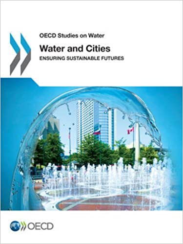 Water And Cities: Ensuring Sustainable Futures: OECD Studies On Water