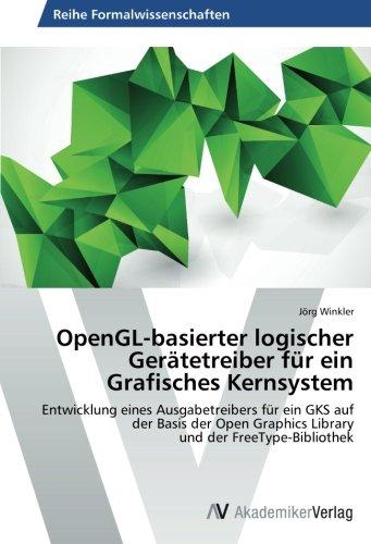 Read Online OpenGL-basierter logischer Gerätetreiber für ein Grafisches Kernsystem: Entwicklung eines Ausgabetreibers für ein GKS auf der Basis der Open Graphics ... und der FreeType-Bibliothek (German Edition) PDF