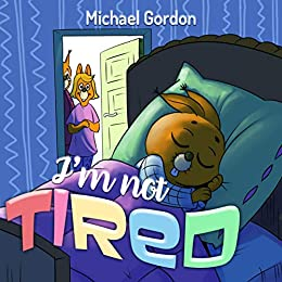 1722f85777 I m not tired  (Childrens Book about Bedtime Excuses