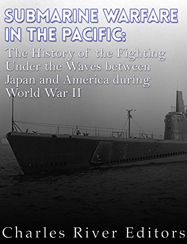 (Submarine Warfare in the Pacific: The History of the Fighting Under the Waves between Japan and America during World War II)