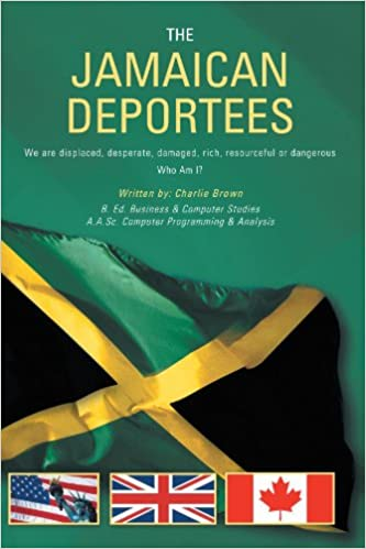 The Jamaican Deportees: We are displaced, desperate, damaged, rich, resourceful or dangerous. Who am I?