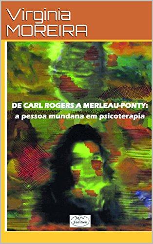 DE ROGERS A MERLEAU-PONTY: a pessoa mundana em psicoterapia