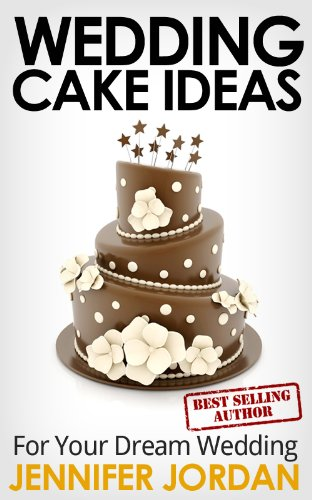 Wedding Cake Ideas for Your Dream Wedding (Fit and Fabulous Secrets Book 1)
