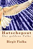 Hatschepsut. der Goldene Falke, Birgit Fiolka, 1477616608