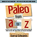 Paleo from A to Z: A Reference Guide to Better Health Through Nutrition and Lifestyle | Darryl Edwards