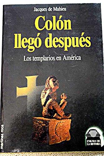 Colon Llego despues, Los templarios en Anerica (Enigmas De La - Anericas Las