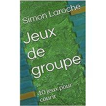 Jeux de groupe: 10 jeux pour courir (French Edition)