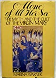 Alone of All Her Sex : The Myth and the Cult of the Virgin Mary, Warner, Marina, 0394499131