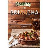 Kochen with Sriracha: Sriracha Inspired Meals That Pack a Punch!