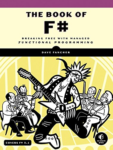 The Book of F#: Breaking Free with Managed Functional Programming by No Starch Press