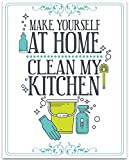 Make Yourself At Home Clean My Kitchen - 11x14 Unframed Typography Art Prints - Great Kitchen/Dining Room/Restaurant Decor