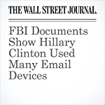FBI Documents Show Hillary Clinton Used Many Email Devices | Byron Tau