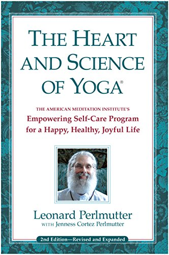 The Heart and Science of Yoga: Empowering Self-Care Programs for a Happy, Healthy, Joyful Life