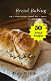 Bread Baking: Top 50 Bread Recipes, Easiest Way to Bake a Lot of Delicious Bread