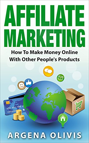 Affiliate Marketing: How To Make Money Online With Other People's Products